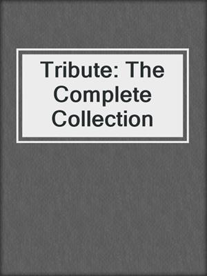 cover image of Tribute: The Complete Collection
