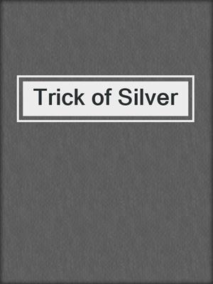 cover image of Trick of Silver