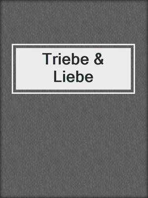 cover image of Triebe & Liebe
