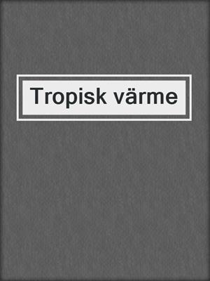 cover image of Tropisk värme