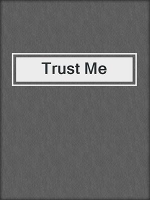 cover image of Trust Me
