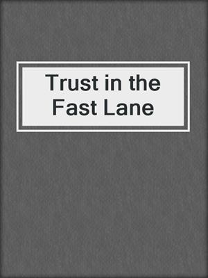 cover image of Trust in the Fast Lane