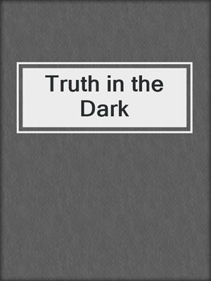cover image of Truth in the Dark