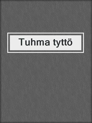 cover image of Tuhma tyttö