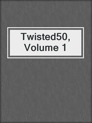 cover image of Twisted50, Volume 1