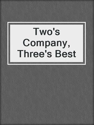 cover image of Two's Company, Three's Best