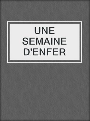 cover image of UNE SEMAINE D'ENFER