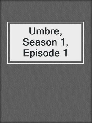 cover image of Umbre, Season 1, Episode 1
