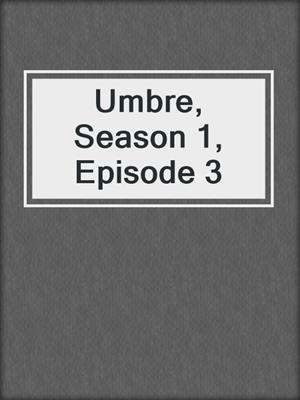 cover image of Umbre, Season 1, Episode 3