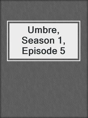 cover image of Umbre, Season 1, Episode 5