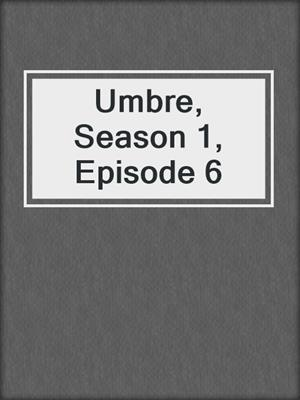 cover image of Umbre, Season 1, Episode 6