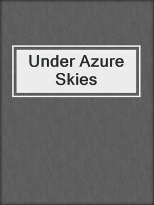 cover image of Under Azure Skies