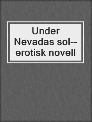 cover image of Under Nevadas sol--erotisk novell