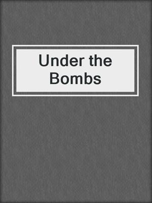 cover image of Under the Bombs