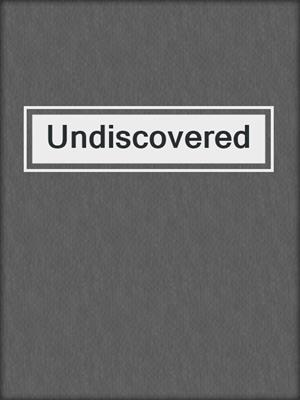 cover image of Undiscovered