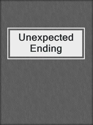 cover image of Unexpected Ending