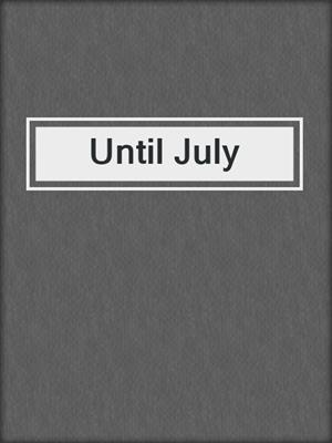 cover image of Until July