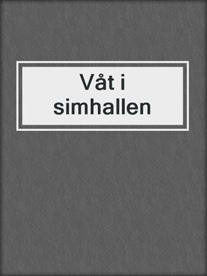cover image of Våt i simhallen