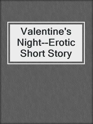 cover image of Valentine's Night--Erotic Short Story