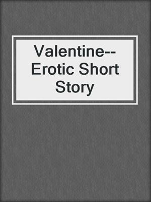 cover image of Valentine--Erotic Short Story