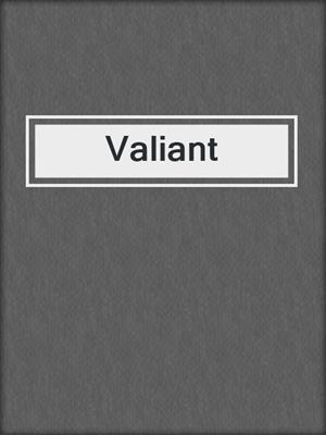 cover image of Valiant