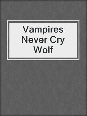 cover image of Vampires Never Cry Wolf