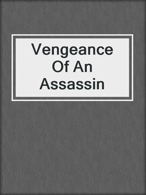 cover image of Vengeance Of An Assassin