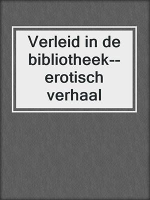 cover image of Verleid in de bibliotheek--erotisch verhaal