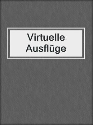 cover image of Virtuelle Ausflüge