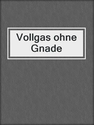 cover image of Vollgas ohne Gnade