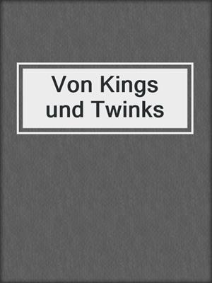 cover image of Von Kings und Twinks