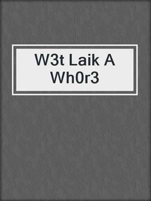cover image of W3t Laik A Wh0r3