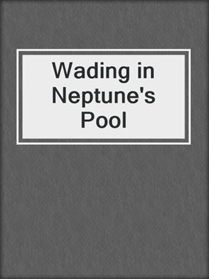 cover image of Wading in Neptune's Pool