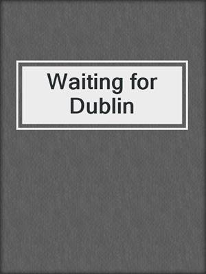 cover image of Waiting for Dublin