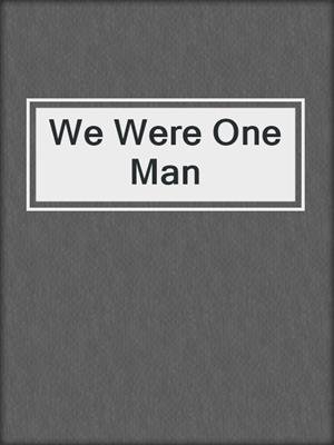 cover image of We Were One Man