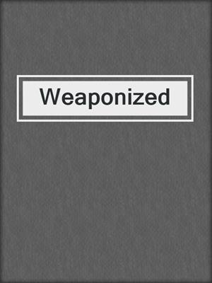 cover image of Weaponized