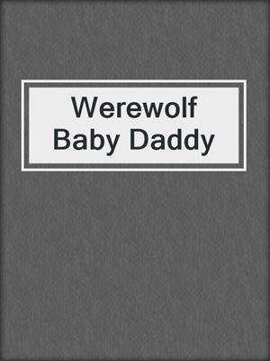 cover image of Werewolf Baby Daddy