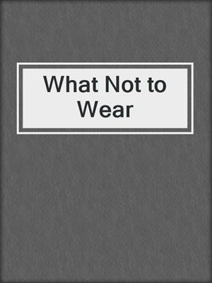 cover image of What Not to Wear