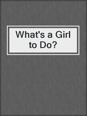 cover image of What's a Girl to Do?