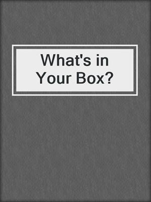 cover image of What's in Your Box?