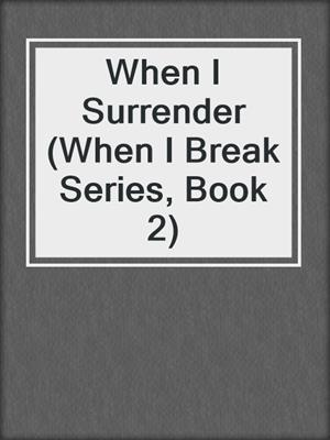 cover image of When I Surrender (When I Break Series, Book 2)