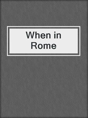 cover image of When in Rome