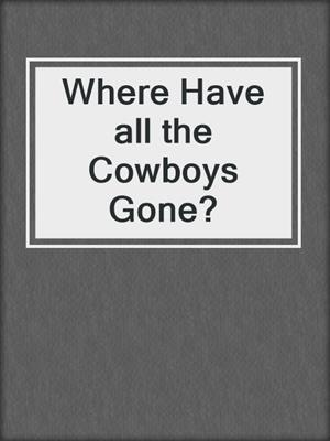 cover image of Where Have all the Cowboys Gone?