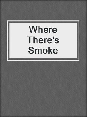 cover image of Where There's Smoke
