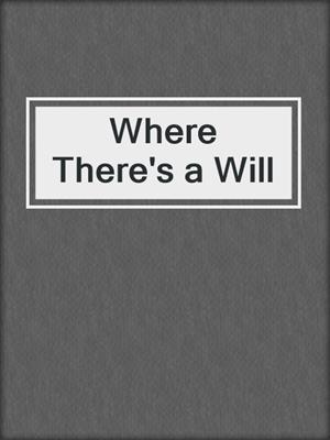 cover image of Where There's a Will