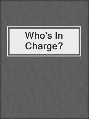 cover image of Who's In Charge?