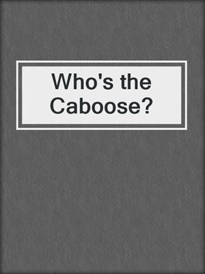 cover image of Who's the Caboose?