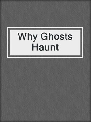 cover image of Why Ghosts Haunt