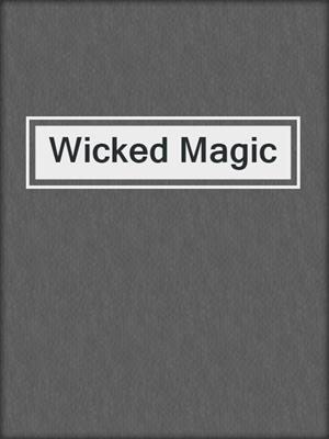 cover image of Wicked Magic