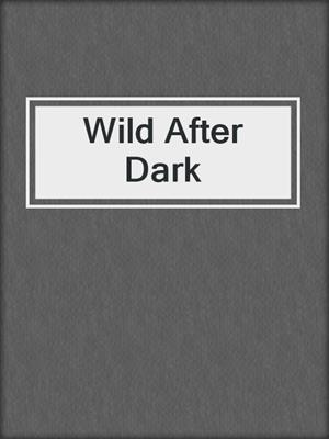 cover image of Wild After Dark